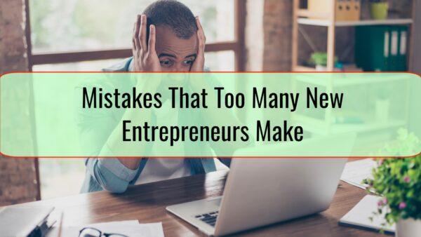 Mistakes-That-Too-Many-New-Entrepreneurs-Make